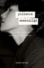 yılların sessizliği::[DÜZENLENİYOR] by aidanerica