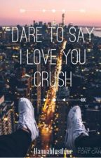 Dare to say ' I love you, Crush ' [Short-Story] by HannahJusthine