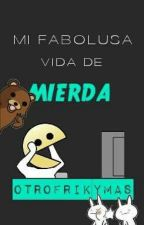 Mi Fabulosa Vida De Mierda by OtroFrikyMas