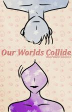 Our Worlds Collide by izasantos7
