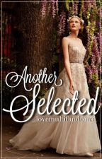 Another Selected (Book 1 of Selection fanfics) by _lovemultifandoms_
