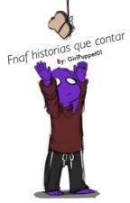 Fnaf Historias que contar [Terminada] by GirlPuppet01
