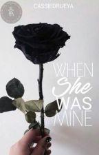 When She Was Mine by CassieDruEya
