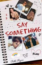 Say Something  by boylovatic-pr