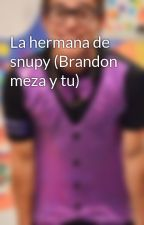 La hermana de snupy (Brandon meza y tu) by ElenArriaga