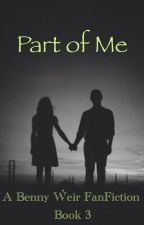Part of Me (Benny Weir x reader: Book 3) by DaniGamer00