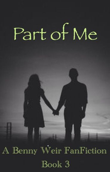 Part of Me (Benny Weir x reader: Book 3)