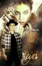 Let me be your eyes - Justin Bieber by Moonrauhlker