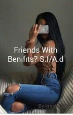 Friends With Benifits? S.f/A.d by krystal7101