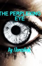 The Perplexing Eye by Floreslink