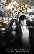 Do Opposites Attract? (Opposites, #1)  by bookaholicprincess