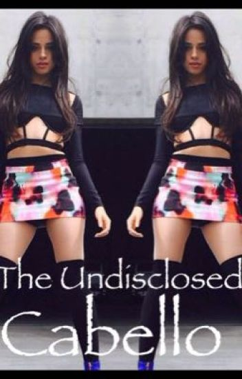 The Undisclosed Cabello (Camila Cabello / Fifth Harmony Fanfic)