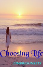 Choosing Life by ombresunsets