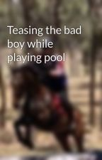 Teasing the bad boy while playing pool by anglesfly