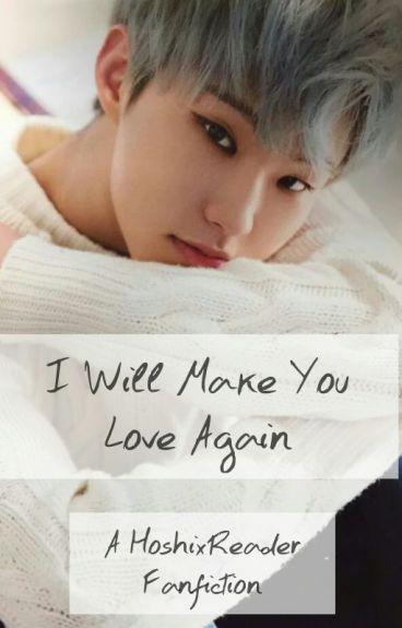 I Will Make You Love Again (Hoshi x reader)