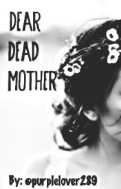 Dear dead mother by purplelover289