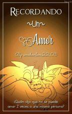 ..::Recordando Un Amor::.. (En Edición) by sonadow_Love_22_03