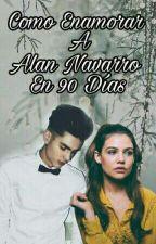Como Enamorar A Alan Navarro En 90 Días. |TERMINADA|#CD9Awards by DannyOkumura