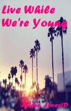 Live While We're Young (One Direction fanfic) by Alissa_loves1D