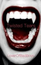Twisted Tears (Book 1) {EDITING} by LoverOfBadBoys
