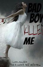 Bad Boy Killed Me by Lost_soul124