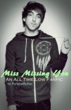 Miss Missing You (All Time Low Fanfiction) by ParaSwiftyStar