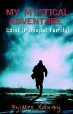 My Mystical Adventure (Psikopat Family) by Mrs_Xdx4y