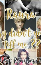 Why didn't you tell me???  (RAURA) by R5rules27