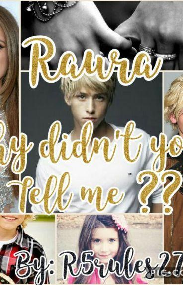 Why didn't you tell me???  (RAURA)