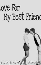 Love For My Best Friend (Editting)  by aditae_