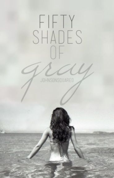 Fifty Shades of Gray || g.d.