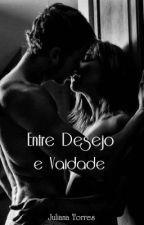 Entre Desejo e Vaidade || H.S by juuulianatorres