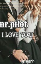 Mr.Pilot..I Love You.. (Completed) by lynayerin