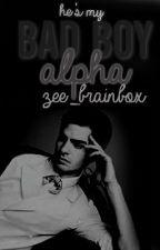 He's My Bad Boy Alpha [ON HOLD] by zee_brainbox