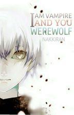 I Am Vampire and You Werewolf by NakkiraN