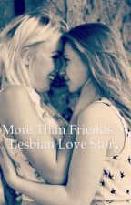 More than friends: a lesbian love story by madi_queen_reader
