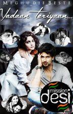 Yadaan Teriyaan... #MissionDesi by Meghu_die_Beste