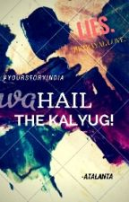 Hail The Kalyug! #YourStoryIndia by Atalanta14
