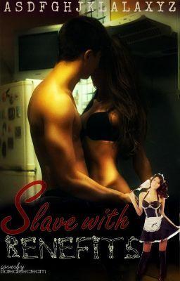Slave With Benefits - AsdfghjkLalaXyz - Wattpad