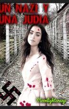 Un Nazi y una Judia (TERMINADA Y EDITANDO) by MoonLightCrazy1