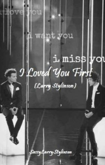 Loved You First- A Larry Fanfic