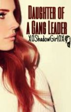 Daughter of a Gang Leader by X0ShadowGirlX0
