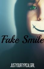 Fake Smile [Completed] by JustYourTypicalGirl