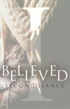 I Believed by secondglance