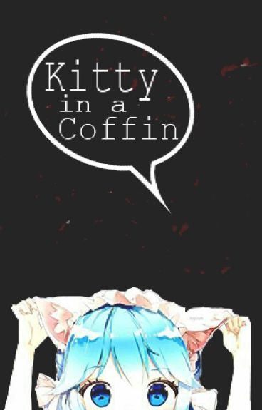 Kitty in a coffin✔(COMPLETED)