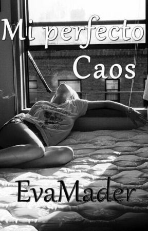 Mi perfecto caos [Pausada] by EvaMader