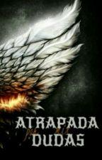"""""""ATRAPADA POR MIS DUDAS"""" {Sin editar} by pau_02023"""