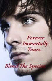 Forever Immortally Yours  Book Two; Blend The Species. by Amour-histoire