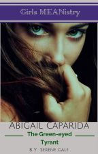 Girls MEANistry Book 2 : Abigail Caparida (The Green-eyed Tyrant) by SereneGalephr