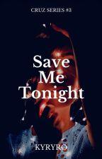 Save Me Tonight (CRUZ SERIES 3) by kyryro
